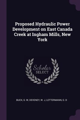 Proposed Hydraulic Power Development on East Canada Creek at Ingham Mills, New York