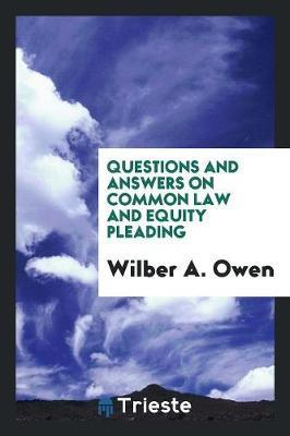 Questions and Answers on Common Law and Equity Pleading