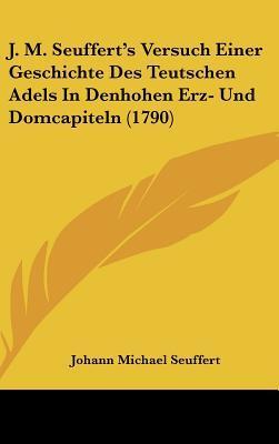 J. M. Seuffert's Versuch Einer Geschichte Des Teutschen Adels in Denhohen Erz- Und Domcapiteln (1790)