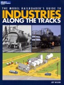 The Model Railroader's Guide to Industries Along the Tracks