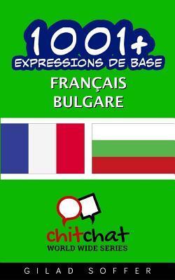 1001+ Expressions De Base Français - Bulgare