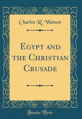 Egypt and the Christian Crusade (Classic Reprint)