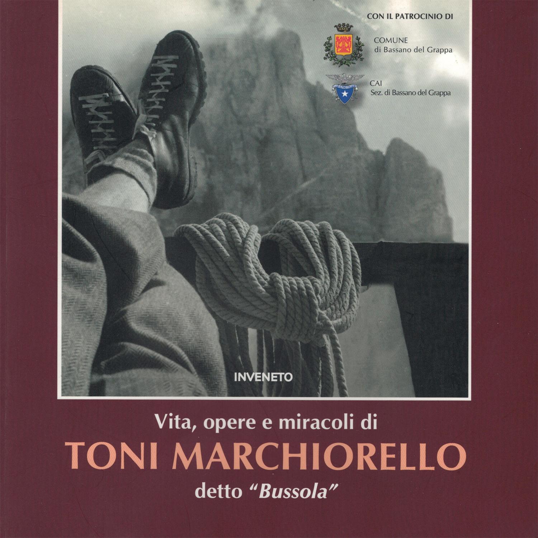 """Vita, opere e miracoli di Toni Marchiorello detto """"Bussola"""