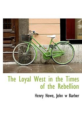 The Loyal West in the Times of the Rebellion