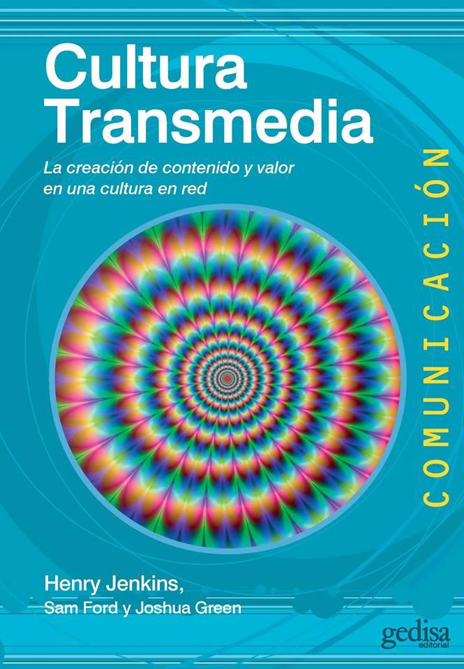 Cultura transmedia: la creación de contenido y valor en una cultura en red