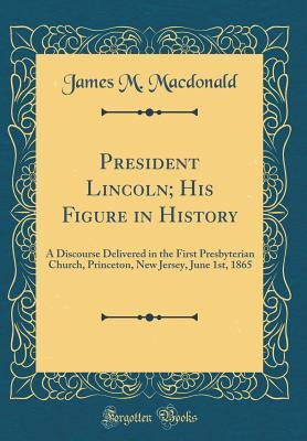 President Lincoln; His Figure in History