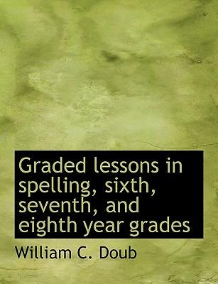 Graded lessons in spelling, sixth, seventh, and eighth year grades
