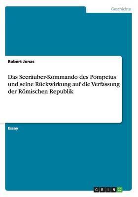 Das Seeräuber-Kommando des Pompeius und seine Rückwirkung auf die Verfassung der Römischen Republik