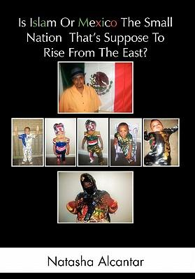 Is Islam or Mexico the Small Nation That's Suppose to Rise from the East?