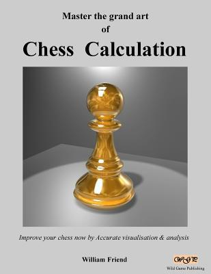 Master the Grand Art of Chess Calculation