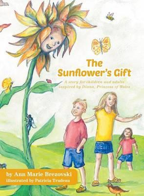 The Sunflower's Gift - A Story for Children and Adults Inspired by Diana, Princess of Wales