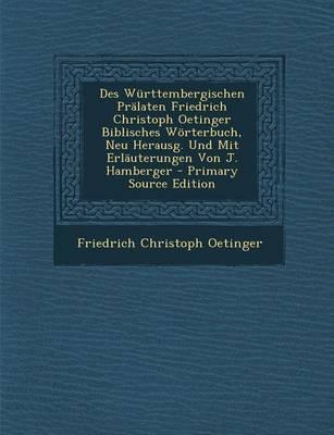 Des Wurttembergischen Pralaten Friedrich Christoph Oetinger Biblisches Worterbuch, Neu Herausg. Und Mit Erlauterungen Von J. Hamberger