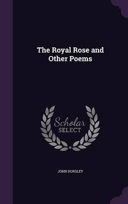 The Royal Rose and Other Poems