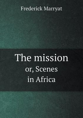 The Mission Or, Scenes in Africa