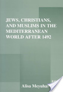 Jews, Christians and Muslims in the Mediterranean World After 1492