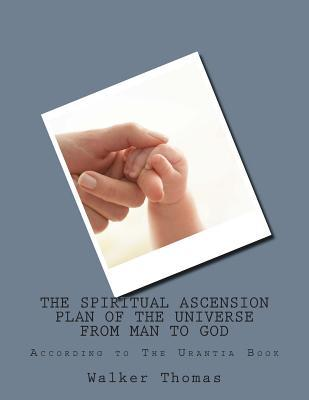 The Spiritual Ascension Plan of the Universe from Man to God