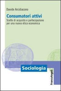 Consumatori attivi. Scelte di acquisto e partecipazione per una nuova etica economica