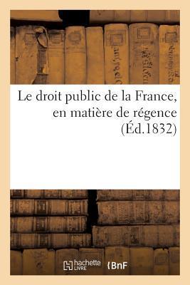Le Droit Public de la France, en Matire de Regence