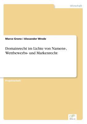 Domainrecht im Lichte von Namens-, Wettbewerbs- und Markenrecht
