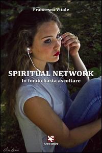 Spiritual Network. In fondo basta ascoltare