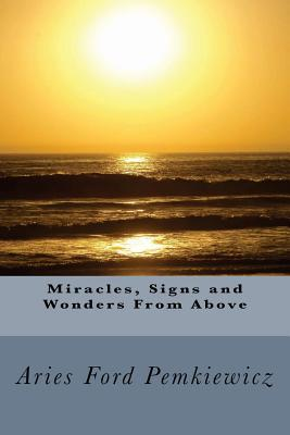 Miracles, Signs and Wonders from Above
