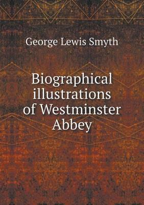 Biographical Illustrations of Westminster Abbey