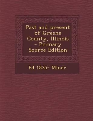 Past and Present of Greene County, Illinois - Primary Source Edition