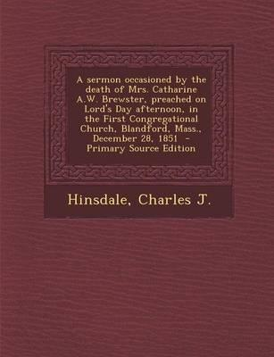 A Sermon Occasioned by the Death of Mrs. Catharine A.W. Brewster, Preached on Lord's Day Afternoon, in the First Congregational Church, Blandford, M