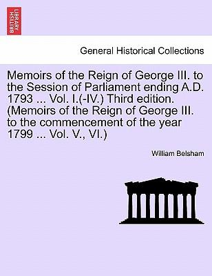 Memoirs of the Reign of George III. to the Session of Parliament ending A.D. 1793 ... Vol. I. Fifth edition. (Memoirs of the Reign of George III. to the commencement of the year 1799 ... Vol. V., VI.)