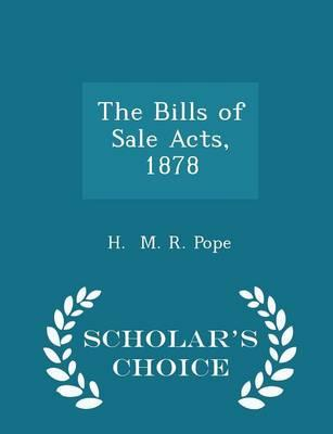 The Bills of Sale Acts, 1878 - Scholar's Choice Edition