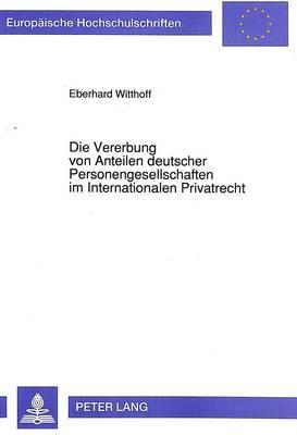 Die Vererbung von Anteilen deutscher Personengesellschaften im Internationalen Privatrecht