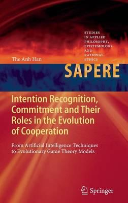Intention Recognition, Commitment and Their Roles in the Evolution of Cooperation