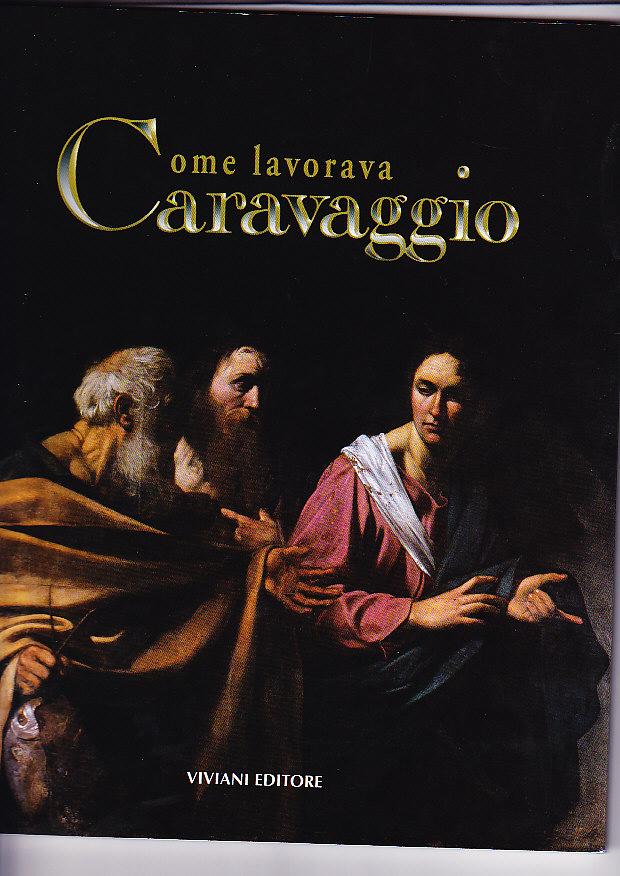 Come lavorava Caravaggio. Ediz. italiana e inglese