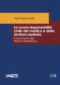 La nuova responsabilità civile del medico e della struttura sanitaria. Il commento alla riforma Gelli-Bianco