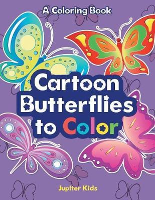 Cartoon Butterflies to Color, a Coloring Book