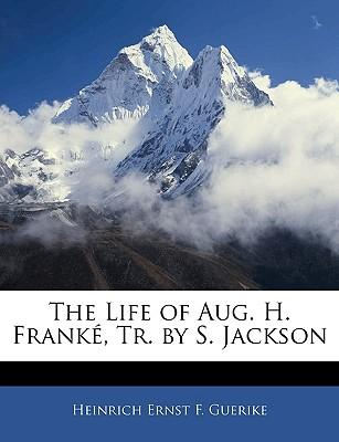 The Life of Aug. H. Franke, Tr. by S. Jackson