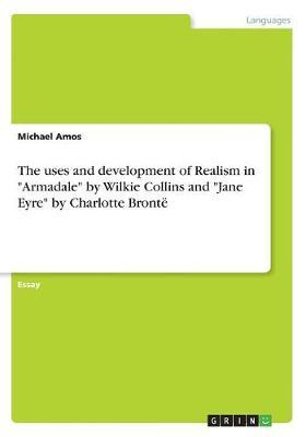 """The uses and development of Realism in """"Armadale"""" by Wilkie Collins and """"Jane Eyre"""" by Charlotte Brontë"""
