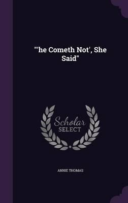 'He Cometh Not', She...