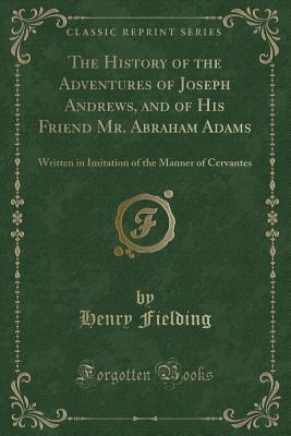 The History of the Adventures of Joseph Andrews, and of His Friend Mr. Abraham Adams