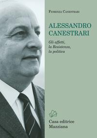 Alessandro Canestrari. Gli affetti, la Resistenza, la politica