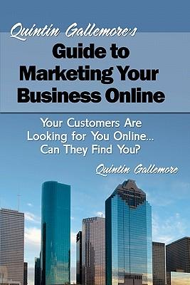 Quintin Gallemore's Guide to Marketing Your Business Online