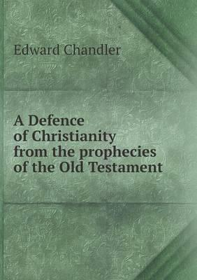 A Defence of Christianity from the Prophecies of the Old Testament