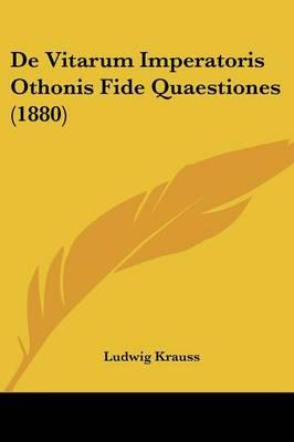 de Vitarum Imperatoris Othonis Fide Quaestiones (1880)