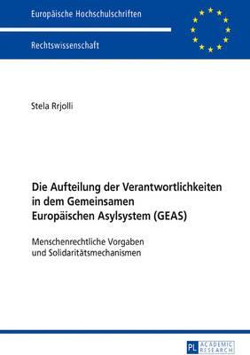 Die Aufteilung Der Verantwortlichkeiten in Dem Gemeinsamen Europaeischen Asylsystem Geas