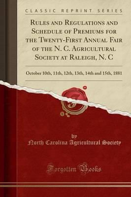 Rules and Regulations and Schedule of Premiums for the Twenty-First Annual Fair of the N. C. Agricultural Society at Raleigh, N. C