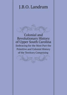 Colonial and Revolutionary History of Upper South Carolina