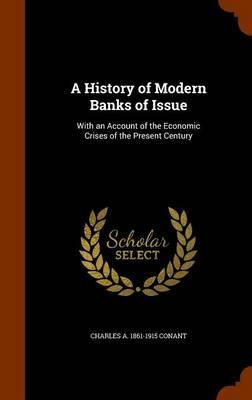 A History of Modern Banks of Issue; With an Account of the Economic Crises of the Present Century