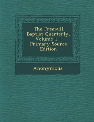 The Freewill Baptist Quarterly, Volume 1