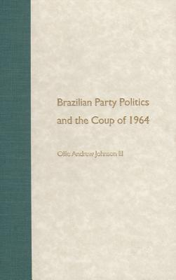 Brazilian Party Politics and the Coup of 1964