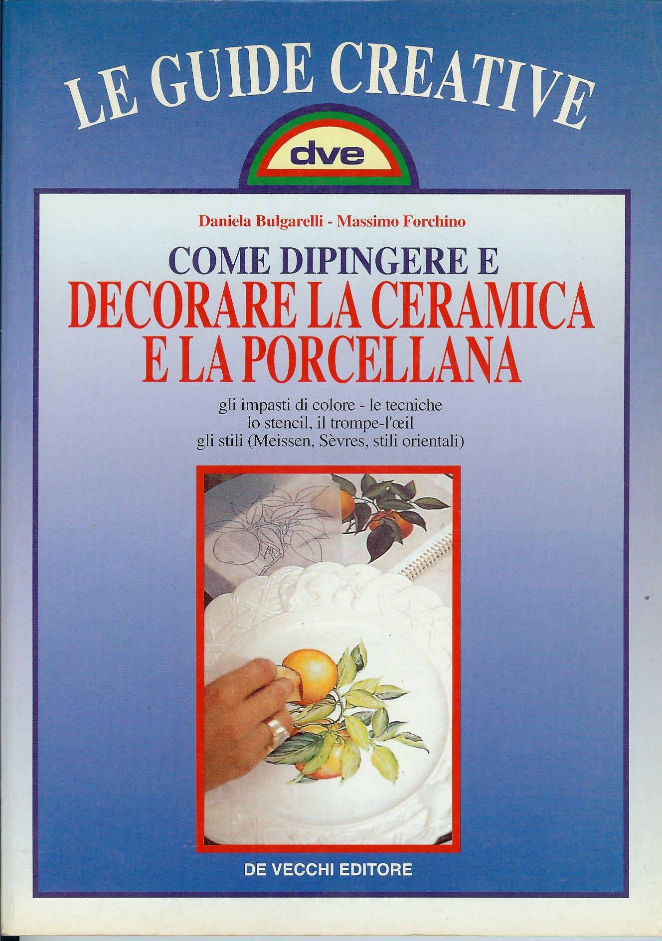 Come dipingere e decorare la ceramica e la porcellana
